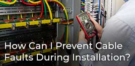 Customer Q&A Article: How Can I Prevent Cable Faults During Installation?