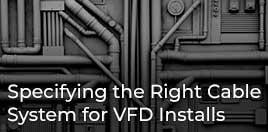 Customer Q&A Article: Importance of Specifying the Right Cable System for VFD Applications in Canada